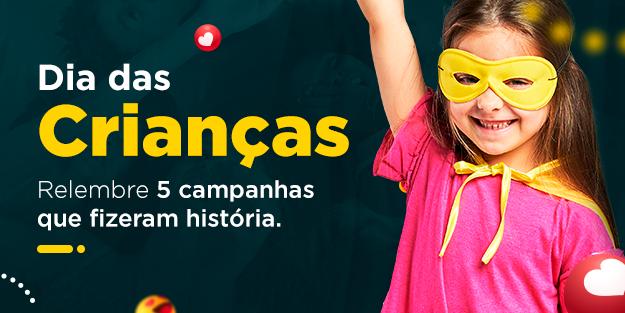 Dia das Crianças - Relembre 5 Campanhas Que São Verdadeiros Clássicos!